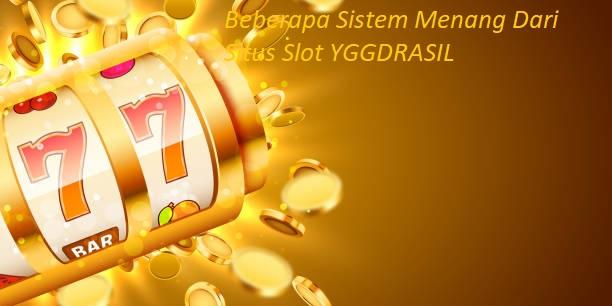 Beberapa Sistem Menang Dari Situs Slot YGGDRASIL