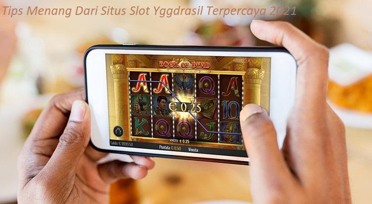 Tips Menang Dari Situs Slot Yggdrasil Terpercaya 2021